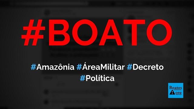 Amazônia virou área militar após publicação de decreto de Bolsonaro, diz boato (Foto: Reprodução/Facebook)