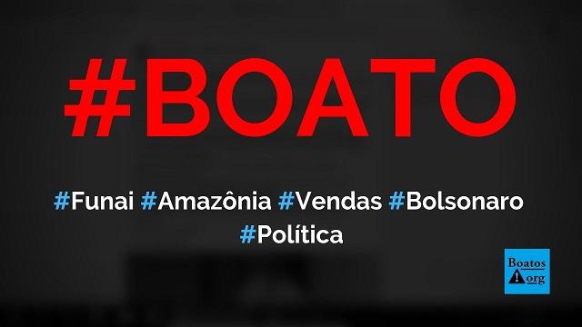 Funai suspendeu venda de terra indígenas para estrangeiros a mando de Bolsonaro, disse boato (Foto: Reprodução/Facebook)