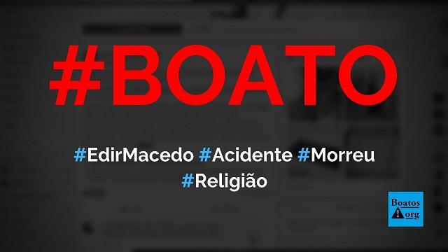Edir Macedo morreu hoje em um acidente de carro em Juquitiba, diz boato (Foto: Reprodução/Facebook)