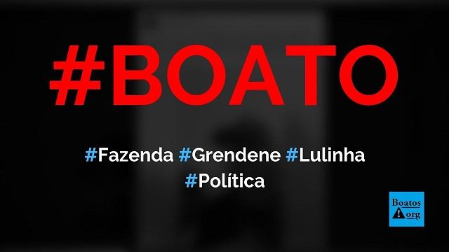 Fazenda Grendene foi comprada por Lula e Lulinha por R$ 90 milhões, diz boato (Foto: Reprodução/Facebook)