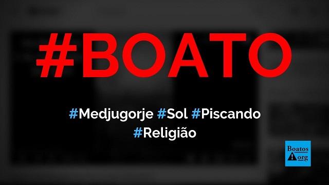 Vídeo mostra milagre do sol piscando em Medjugorje, diz boato (Foto: Reprodução/Facebook)