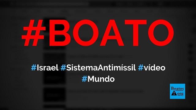 Vídeo mostra sistema antimíssil de Israel derrubando diversos mísseis, diz boato (Foto: Reprodução/Facebook)