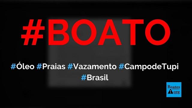 Óleo nas praias do Nordeste veio de vazamento do Campo de Tupi (de Lula), no Pré-Sal, diz boato (Foto: Reprodução/Facebook)