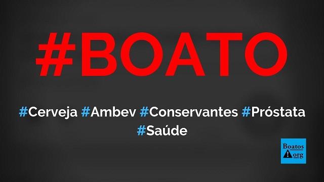 Cerveja Ambev causa câncer de próstata por causa dos conservantes, diz boato (Foto: Reprodução/Facebook)