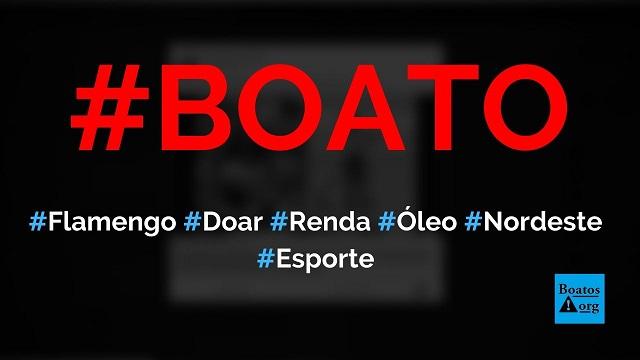 Flamengo vai doar renda de jogo na Libertadores para limpeza de óleo nas praias do Nordeste, diz boato (Foto: Reprodução/Facebook)