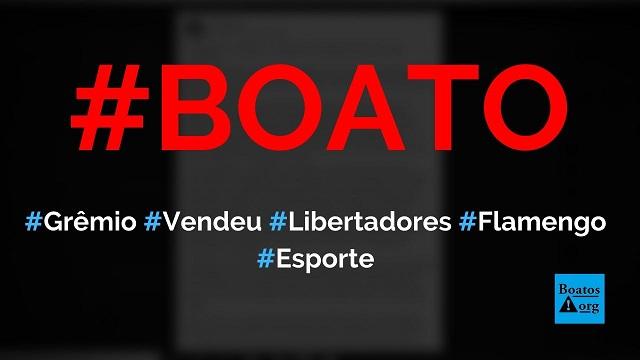 Grêmio vendeu a Libertadores para o Flamengo, CBF, Fifa e Conmebol, diz boato (Foto: Reprodução/Facebook)