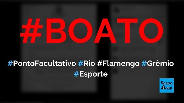 Ponto facultativo no Rio de Janeiro é decretado por causa de jogo entre Flamengo e Grêmio, diz boato (Foto: Reprodução/Facebook)