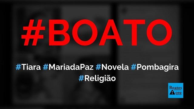 Tiara usada por Maria da Paz (Juliana Paes) na novela da Globo é da Pombagira, diz boato (Foto: Reprodução/Facebook)