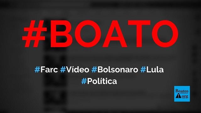 Vídeo mostra que Farc ameaçou Bolsonaro, governos da América do Sul e saiu em defesa de Lula, diz boato (Foto: Reprodução/Facebook)