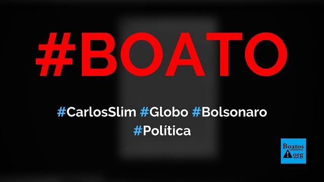 Carlos Slim determinou que Globo pare de perseguir Bolsonaro, diz boato (Foto: Reprodução/Facebook)