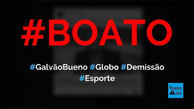 Galvão Bueno pediu demissão da Globo e vai para emissora concorrente, diz boato (Foto: Reprodução/Facebook)