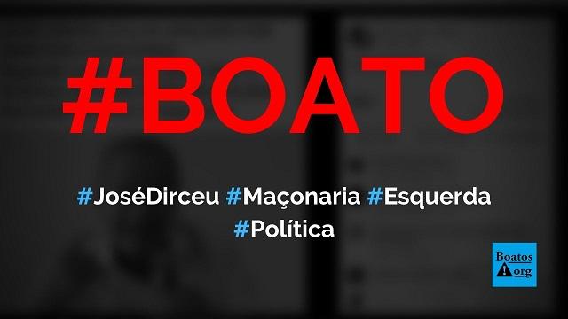 José Dirceu diz que maçonaria sabotou a esquerda na América Latina, diz boato (Foto: Reprodução/Facebook)