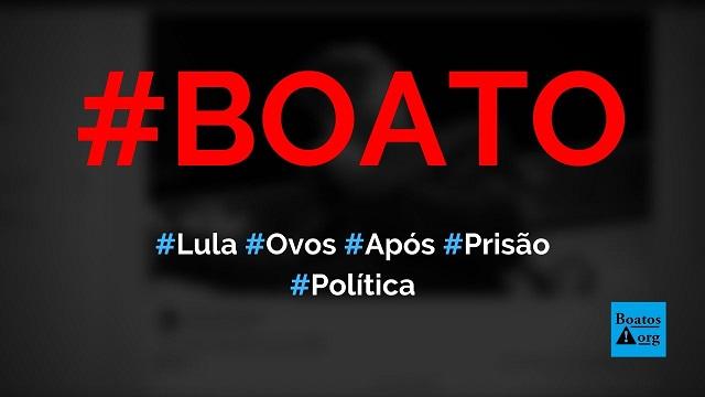 Lula é atingido por chuva de ovos após sair da prisão em Curitiba, diz boato (Foto: Reprodução/Facebook)
