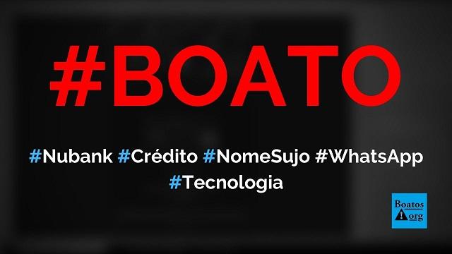 Nubank libera convite de cartão de crédito para quem tem nome sujo em site no WhatsApp, diz boato (Foto: Reprodução/Internet)