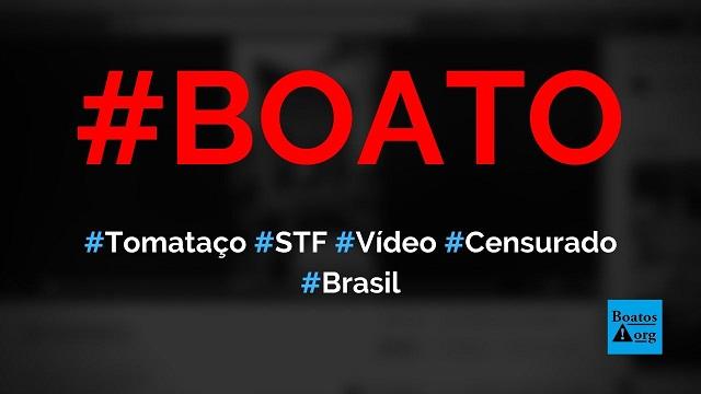 Vídeo de tomataço em frente ao STF foi gravado hoje e censurado do YouTube, diz boato (Foto: Reprodução/Facebook)