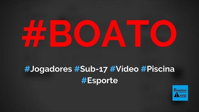 Vídeo dos jogadores da seleção brasileira sub-17 em festa na piscina vaza na internet, diz boato (Foto: Reprodução/Twitter)