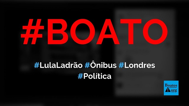 Vídeo mostra ônibus em Londres que mostra os dizeres Lula ladrão, diz boato (Foto: Reprodução/Facebook)