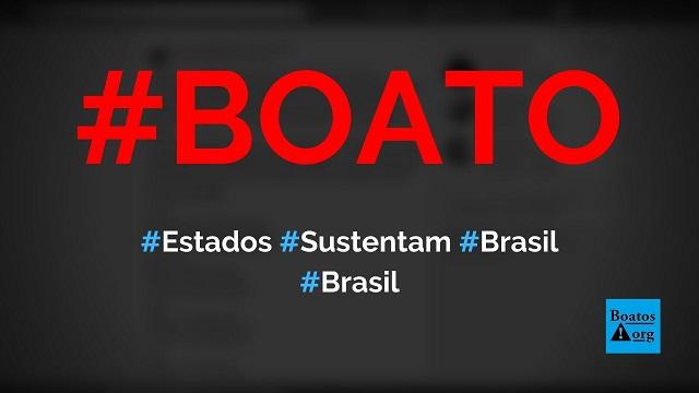 Apenas 8 estados sustentaram o Brasil enquanto 18 estados exploraram o país, diz boato (Foto: Reprodução/Facebook)