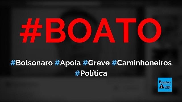 Bolsonaro grava vídeo de apoio à greve dos caminhoneiros de 2019, diz boato (Foto: Reprodução/Facebook)