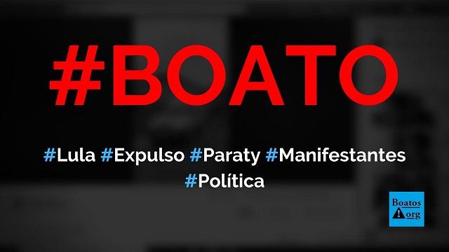 Lula foi expulso de Paraty (RJ) por manifestantes que moram na cidade, diz boato (Foto: Reprodução/Facebook)