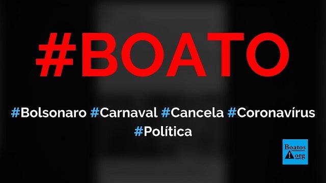 Bolsonaro pode cancelar o carnaval no Brasil por causa do coronavírus, diz boato (Foto: Reprodução/Facebook)