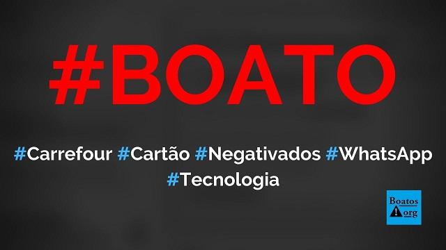 Carrefour dá cartão para negativados com aprovação imediata em site no WhatsApp, diz boato (Foto: Reprodução/Facebook)