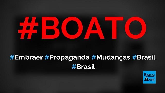 Embraer faz propaganda pedindo mudanças no Brasil e criticando impostos, diz boato (Foto: Reprodução/Youtube)