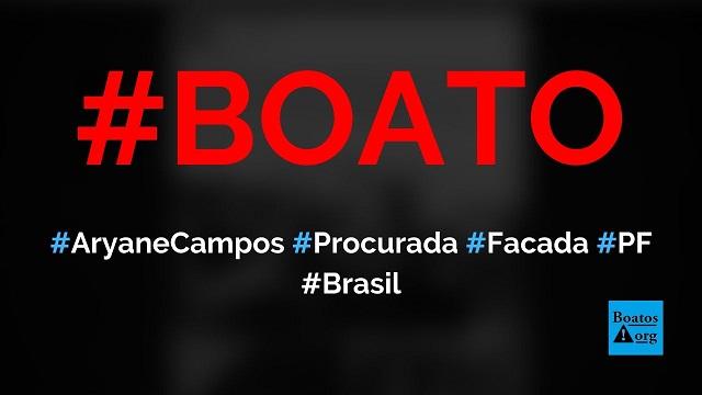 PF descobriu que Aryane Campos entregou faca para Adélio atacar Bolsonaro, diz boato (Foto: Reprodução/Facebook)