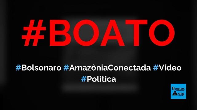 Vídeo mostra que Bolsonaro deu início ao projeto Amazônia Conectada que leva internet fibra ótica à região, diz boato (Foto: Reprodução/Facebook)
