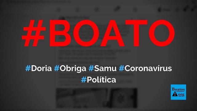 Doria obriga Samu a atestar mortes como se fossem por coronavírus em São Paulo, diz boato (Foto: Reprodução/Facebook)
