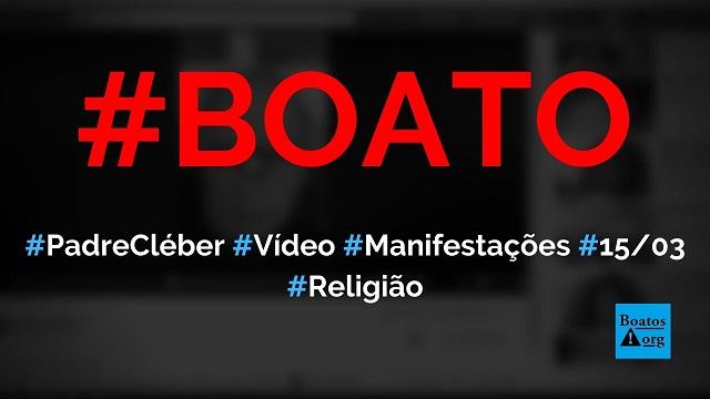Padre Cléber (Kléber Oliveira) da TV Aparecida fez vídeo de apoio às manifestações de 15 de março, diz boato (Foto: Reprodução/Facebook)