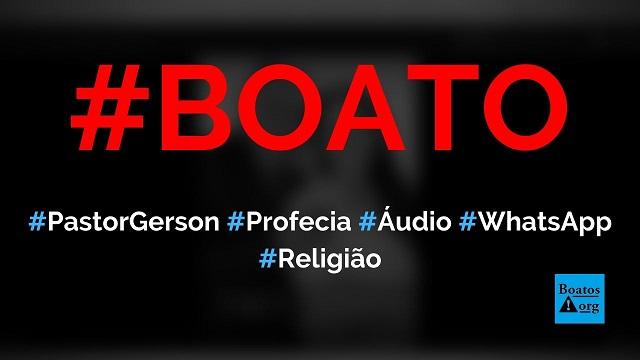 Pastor Gerson de Macedo (do Maranhão) fez profecia sobre a humanidade em áudio antes de morrer, diz boato (Foto: Reprodução/Facebook)