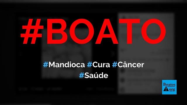 Receita de mandioca crua ralada cura todo tipo de câncer, diz boato (Foto: Reprodução/Facebook)