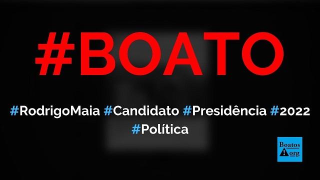 Rodrigo Maia se lança como candidato à Presidência da República em 2022, diz boato (Foto: Reprodução/Facebook)