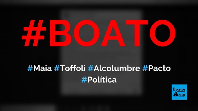 Toffoli, Maia e Alcolumbre criaram a quarentena em um pacto para derrubar Bolsonaro, diz boato (Foto: Reprodução/Facebook)
