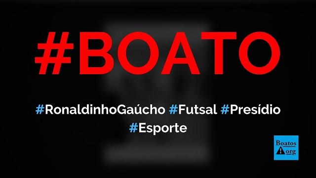 Vídeo mostra Ronaldinho Gaúcho jogando futsal no torneio do presídio, diz boato (Foto: Reprodução/Facebook)