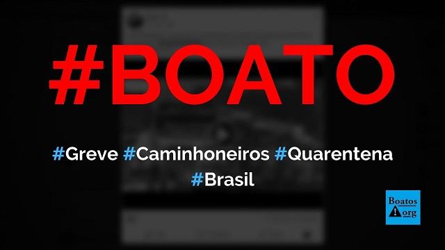 Caminhoneiros de todo Brasil farão greve por causa da quarentena do coronavírus, diz boato (Foto: Reprodução/Facebook)