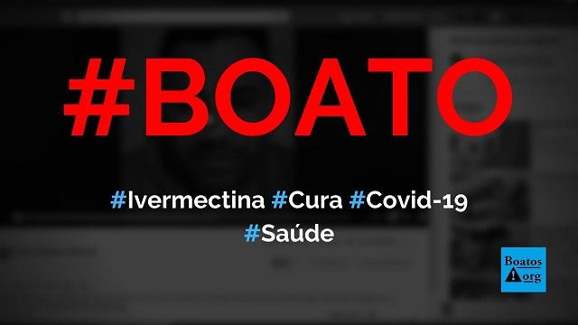 Ivermectina é descoberta como a cura contra o coronavírus (Covid-19), diz boato (Foto: Reprodução/Facebook)