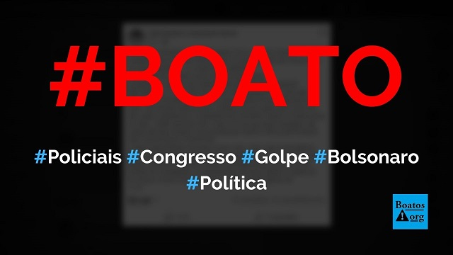 Policiais federais, civis e militares invadiram Congresso hoje e descobriram golpe contra Bolsonaro, diz boato (Foto: Reprodução/Facebook)