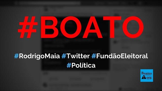 Rodrigo Maia disse, no Twitter, que desviar dinheiro do fundão eleitoral é prejudicial à democracia, diz boato (Foto: Reprodução/Facebook)