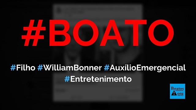 Filho de William Bonner e Fátima Bernardes solicitou e recebeu Auxílio Emergencial de R$ 600, diz boato (Foto: Reprodução/Facebook)