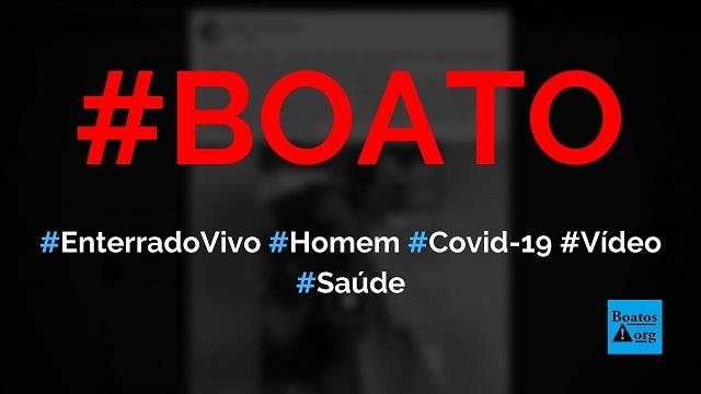 Homem é enterrado vivo para aumentar número de mortes por Covid-19, diz boato (Foto: Reprodução/Facebook)