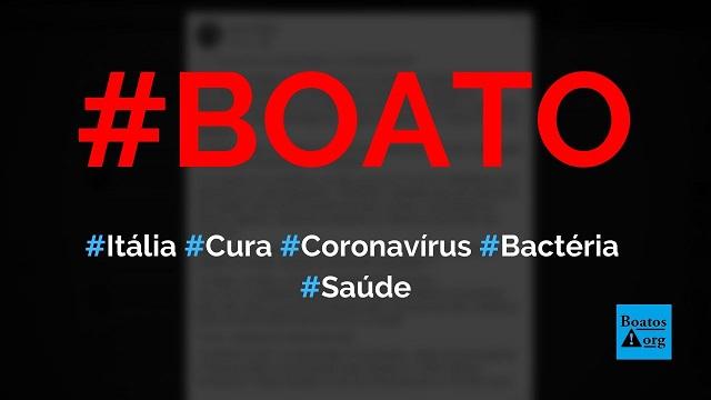 Itália foi a cura do coronavírus ao descobrir que é uma bactéria que causa as mortes, diz boato (Foto: Reprodução/Facebook)