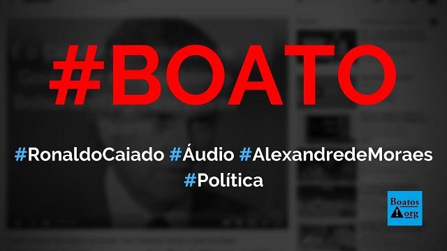 Ronaldo Caiado divulga áudio atacando Alexandre de Moraes, Doria e o PSDB, diz boato (Foto: Reprodução/Facebook)