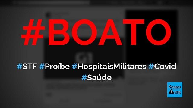 STF atende pedido de PT, PSOL, PCdoB, DEM e PSDB e proíbe hospitais militares de atenderem pacientes com Covid-19, diz boato (Foto: Reprodução/Facebook)