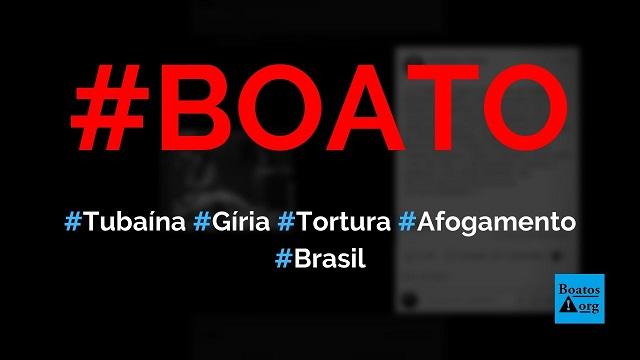 Tubaína é uma gíria referente a tortura por afogamento cunhada no Brasil Colônia e usada na Ditadura, diz boato (Foto: Reprodução/Facebook)
