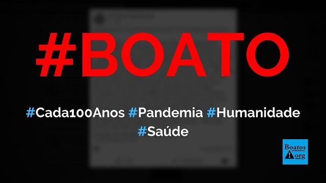 1720, 1820, 1920 e 2020 A cada 100 anos, exatamente, uma pandemia assola a humanidade, diz boato (Foto: Reprodução/Facebook)