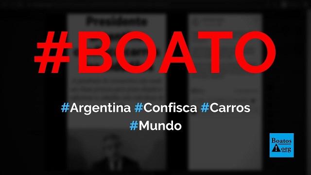 Argentina anuncia confisco de carros de cidadãos do país e povo protesta, diz boato (Foto: Reprodução/Facebook)