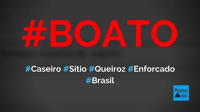 Caseiro do sítio onde estava Queiroz é encontrado morto, mostra foto, diz boato (Foto: Reprodução/Facebook)