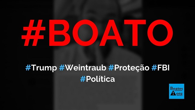 Donald Trump colocou Abraham Weintraub sob proteção do FBI nos EUA, diz boato (Foto: Reprodução/Facebook)